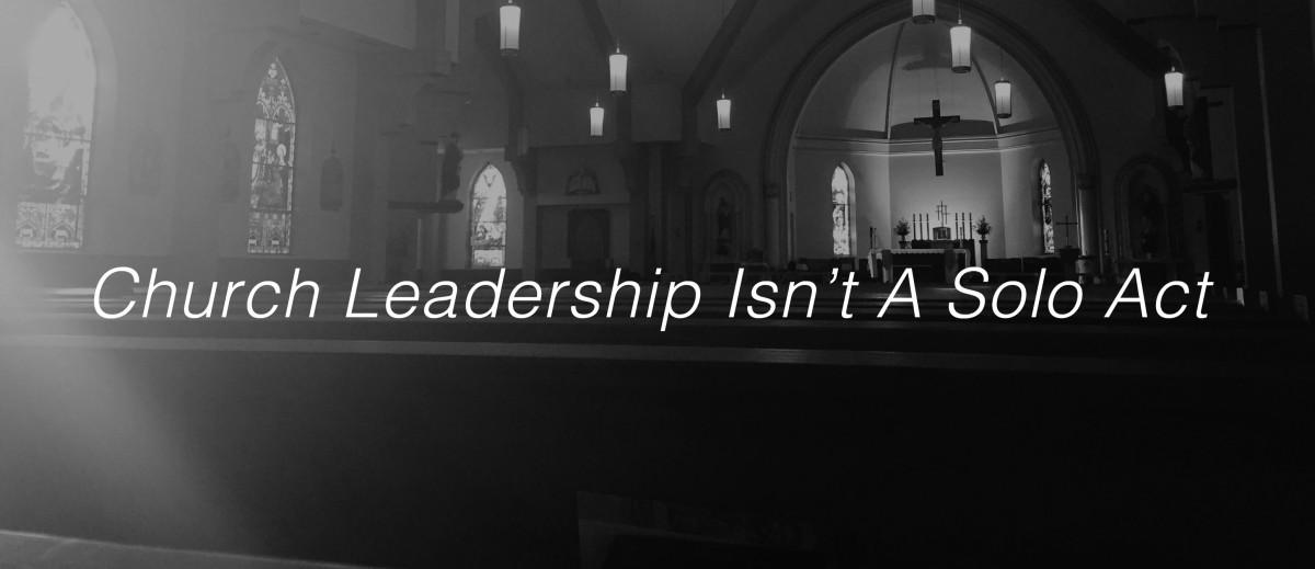 Church Leadership Isn't A Solo Act